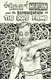 Cover of: The Birth of Heroin and the Demonization of the Dope Fiend