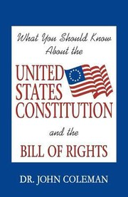 Cover of: What You Should Know About The United States Constitution And The Bill Of Rights