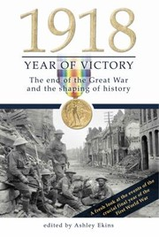 Cover of: 1918 Year Of Victory The End Of The Great War And The Shaping Of History