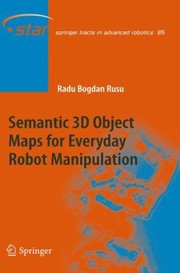 Cover of: Semantic 3d Object Maps For Everyday Robot Manipulation