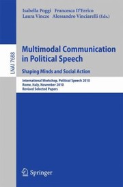 Cover of: Multimodal Communication in Political Speech Shaping Minds and Social Action