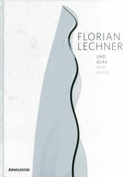 Cover of: Florian Lechner and Glass