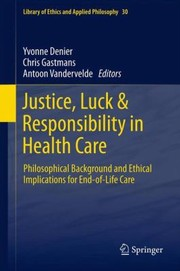 Cover of: Justice Luck Responsibility In Health Care Philosophical Background And Ethical Implications For Endoflife Care