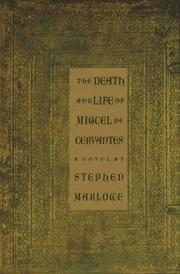 Cover of: The death and life of Miguel de Cervantes: a novel