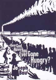 Cover of: Dear God, Have You Ever Gone Hungry?
