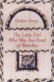 Cover of: The little girl who was too fond of matches | Gaétan Soucy