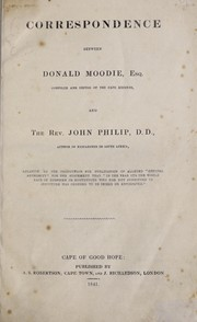 Cover of: Correspondence between Donald Moodie ... compiler and editor of the Cape records, and the Rev John Philip ... | J. Philip