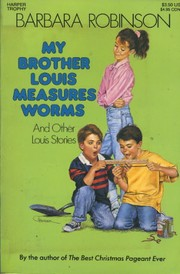 Cover of: MY BROTHER LOUIS MEASURES WORMS AND OTHER LOUIS STORIES by BARBARA ROBINSON