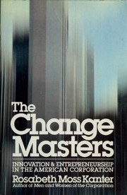 The change masters by Rosabeth Moss Kanter, Rosabeth Moss Kanter