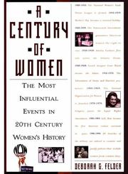 Cover of: A Century Of Women: The Most Influential Events in 20th Century Womens' History