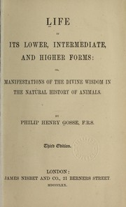 Cover of: Life in its lower, intermediate, and higher forms: or, Manifestations of the divine wisdom in the natural history of animals