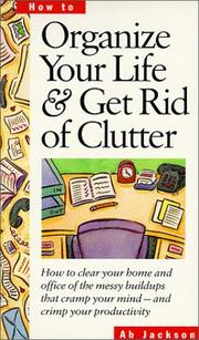 Cover of: Organize Your Life & Get Rid of Clutter