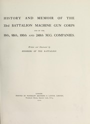 Cover of: History and memoir of the 33rd Battalion Machine Gun Corps and of the 19th, 98th, 100th and 248th M.G. companies |