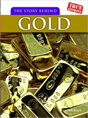Cover of: The Story Behind Gold (True Stories)