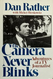 Cover of: The camera never blinks | Dan Rather