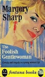 The foolish gentlewoman by Margery Sharp