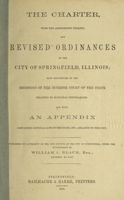 Cover of: The charter, with the amendments thereto, and revised ordinances of the city of Springfield, Illinois | Springfield (Ill.).