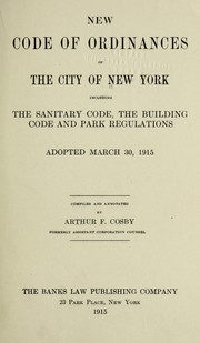 Cover of: New code of ordinances of the city of New York, including the sanitary code
