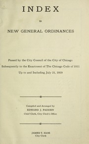 Cover of: Index to new general ordinances passed by the City Council of the city of Chicago subsequently to the enactment of the Chicago code of 1911 up to and including July 21, 1919. | Chicago (Ill.).
