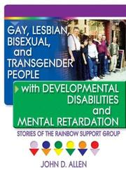Cover of: Gay, Lesbian, Bisexual, and Transgender People With Developmental Disabilities and Mental Retardation | John D. Allen