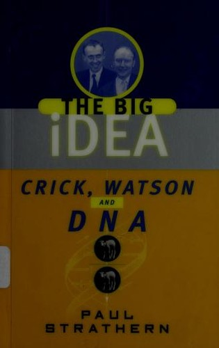 Crick, Watson, and DNA by Paul Strathern