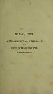 Cover of: Gleanings through Wales, Holland and Westphalia; with views of peace and war at home and abroad ...