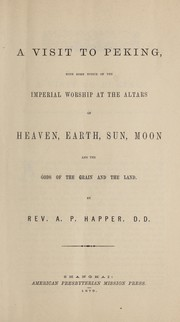 Cover of: A visit to Peking: with some notice of the imperial worship at the altars of heaven, earth, sun, moon, and the gods of the grain and the land