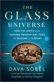 Cover of: The glass universe: how the ladies of the Harvard Observatory took the measure of the stars