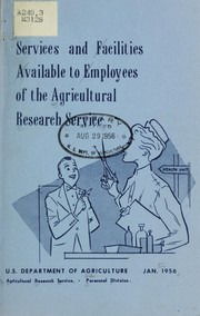 Cover of: Services and facilities available to employees of the Agricultural Research Service | United States. Agricultural Research Service. Personnel Division