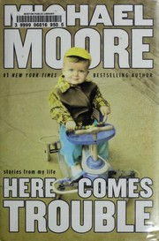 Cover of: Here comes trouble | Michael Moore