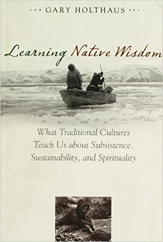 Learning native wisdom by Gary H. Holthaus