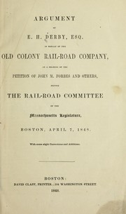 Cover of: Argument of E.H. Derby, esq., in behalf of the Old Colony Rail-Road Company