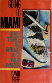 Cover of: Going to Miami: exiles, tourists, and refugees in the New America