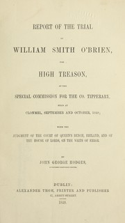 Cover of: Report of the trial of William Smith O'Brien, for high treason, at the Special commission for the co. Tipperary, held at Clonmel, September and October, 1848