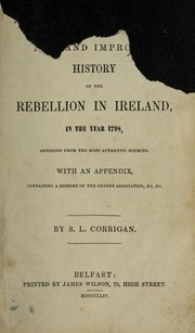 Cover of: A new and improved history of the rebellion in Ireland in the year 1798 | S. L. Corrigan