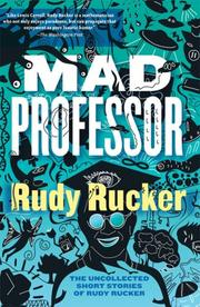 Cover of: Mad Professor: The Uncollected Short Stories of Rudy Rucker
