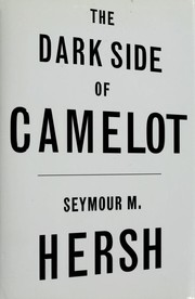 Cover of: The dark side of Camelot | Hersh, Seymour M.