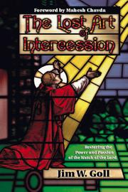 Cover of: The lost art of intercession: restoring the power and passion of the watch of the Lord