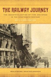 Cover of: The Railway Journey: The Industrialization of Time and Space in the Nineteenth Century, With a New Preface