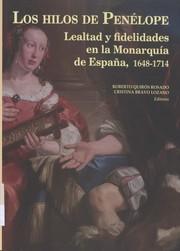 Los hilos de Penélope: lealtad y fidelidades en la monarquía de España, 1648-1714