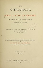 Cover of: The chronicle of James I., king of Aragon, surnamed the Conqueror, (written by himself). Translated from the Catalan by the late John Forster. With an historical introduction, notes, appendix, glossary, and general index