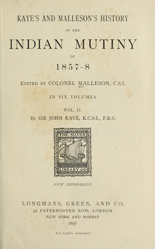 Kaye's and Malleson's History of the Indian Mutiny of 1857-8 by Kaye, John William Sir