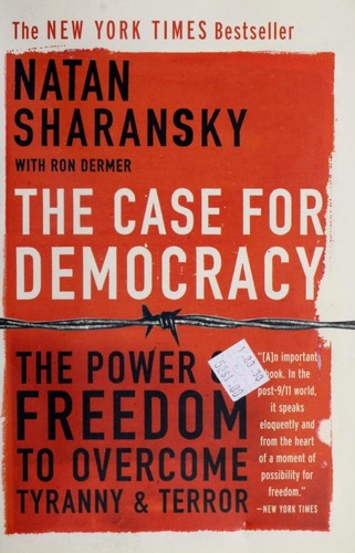 The Case For Democracy by Natan Sharansky, Ron Dermer