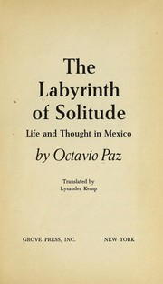 Cover of: The labyrinth of solitude: life and thought in Mexico. | Octavio Paz