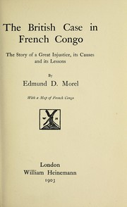 Cover of: The British case in French Congo | E. D. Morel