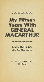Cover of: My fifteen years with General MacArthur [by] Sid Huff with Joe Alex Morris | Sidney L. Huff