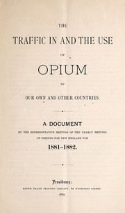 Cover of: The traffic in and the use of opium in our own and other countries