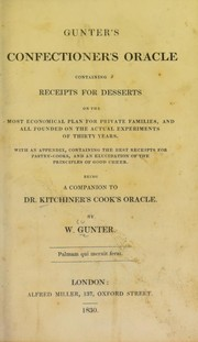 Cover of: Gunter's confectioner's oracle containing receipts for desserts on the most economical plan for private families