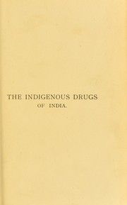 The indigenous drugs of India : short descriptive notices of the principal medicinal products met with in British India by Kanny Lall Dey