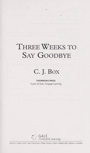 Cover of: Three weeks to say good-bye | C. J. Box